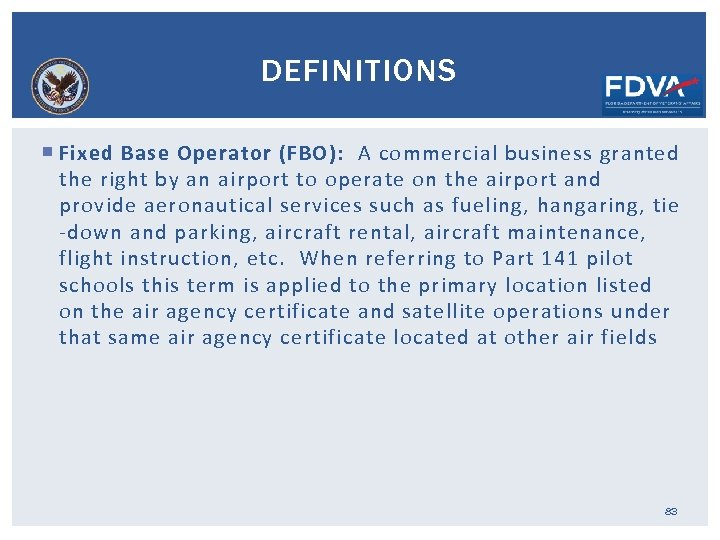 DEFINITIONS Fixed Base Operator (FBO): A commercial business granted the right by an airport
