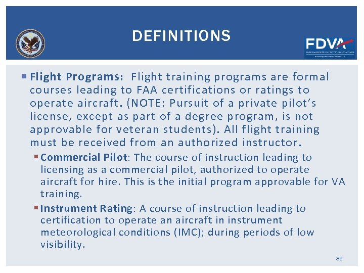 DEFINITIONS Flight Programs: Flight training programs are formal courses leading to FAA certifications or