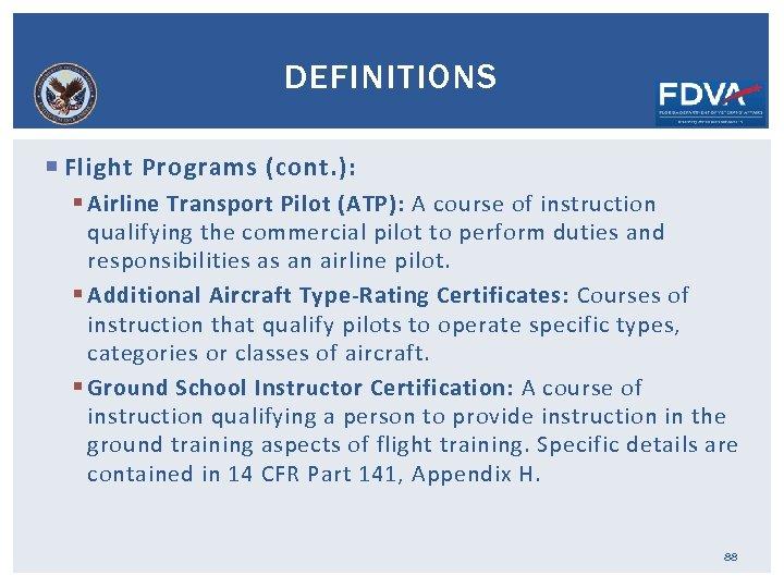 DEFINITIONS Flight Programs (cont. ): § Airline Transport Pilot (ATP): A course of instruction
