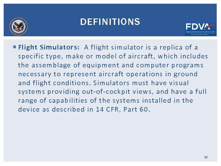 DEFINITIONS Flight Simulators: A flight simulator is a replica of a specific type, make
