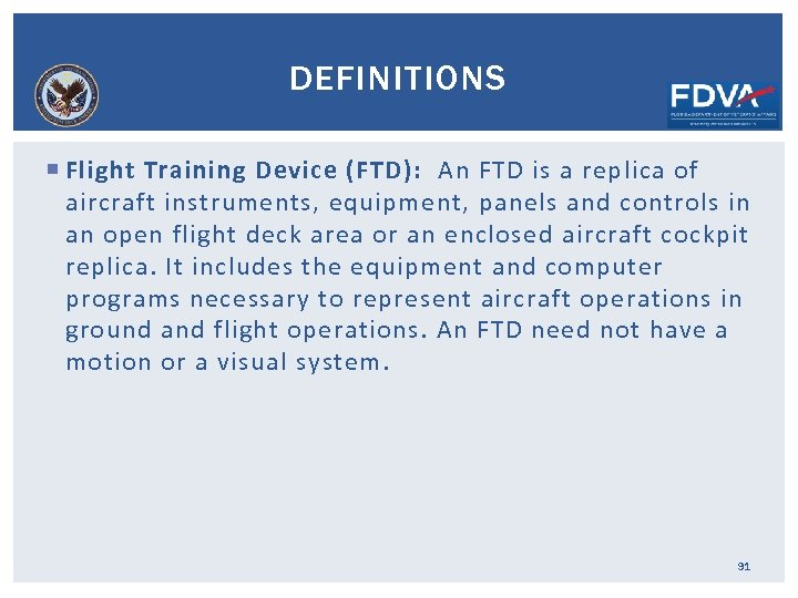 DEFINITIONS Flight Training Device (FTD): An FTD is a replica of aircraft instruments, equipment,