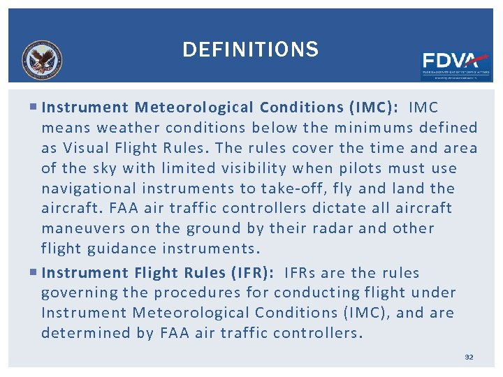 DEFINITIONS Instrument Meteorological Conditions (IMC): IMC means weather conditions below the minimums defined as