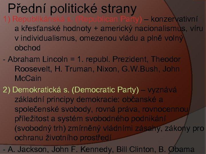 Přední politické strany 1) Republikánská s. (Republican Party) – konzervativní a křesťanské hodnoty +