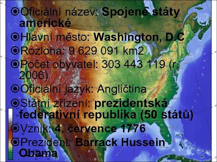 Oficiální název: Spojené státy americké Hlavní město: Washington, D. C Rozloha: 9 629
