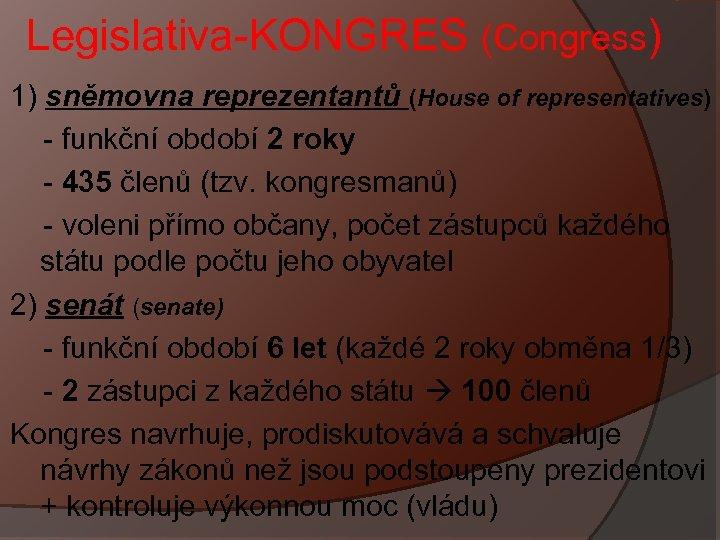 Legislativa-KONGRES (Congress) 1) sněmovna reprezentantů (House of representatives) - funkční období 2 roky -