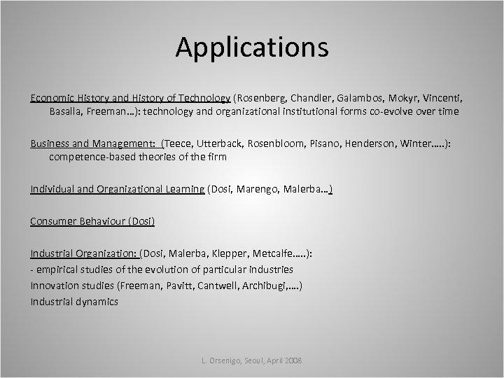 Applications Economic History and History of Technology (Rosenberg, Chandler, Galambos, Mokyr, Vincenti, Basalla, Freeman…):