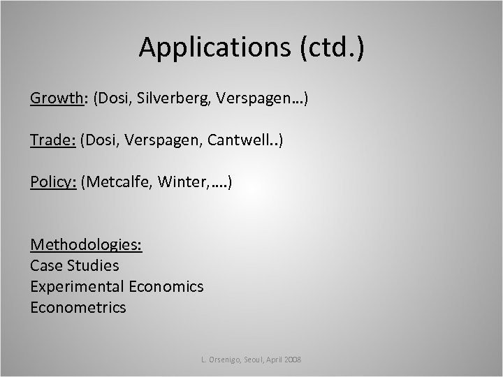 Applications (ctd. ) Growth: (Dosi, Silverberg, Verspagen…) Trade: (Dosi, Verspagen, Cantwell. . ) Policy: