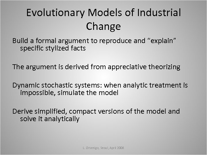 """Evolutionary Models of Industrial Change Build a formal argument to reproduce and """"explain"""" specific"""