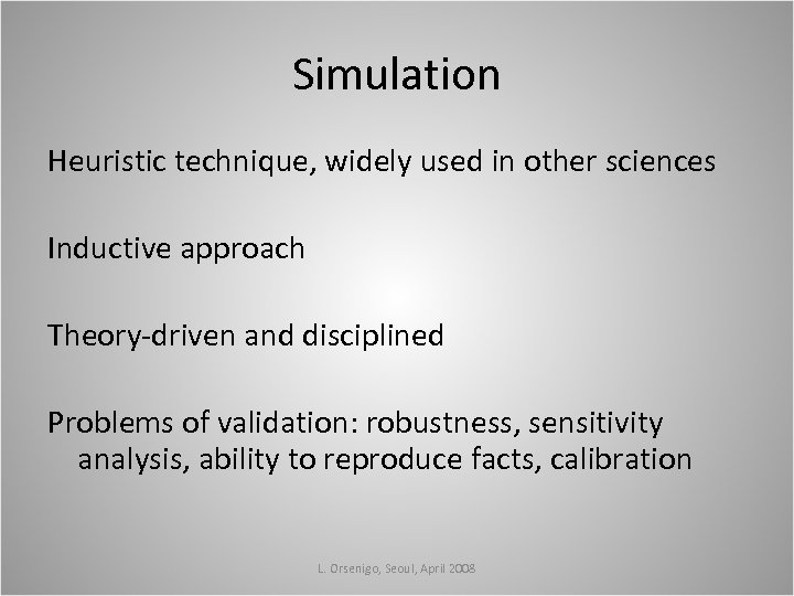 Simulation Heuristic technique, widely used in other sciences Inductive approach Theory-driven and disciplined Problems