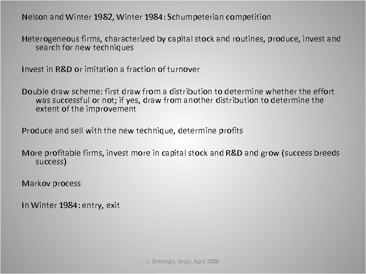 Nelson and Winter 1982, Winter 1984: Schumpeterian competition Heterogeneous firms, characterized by capital stock