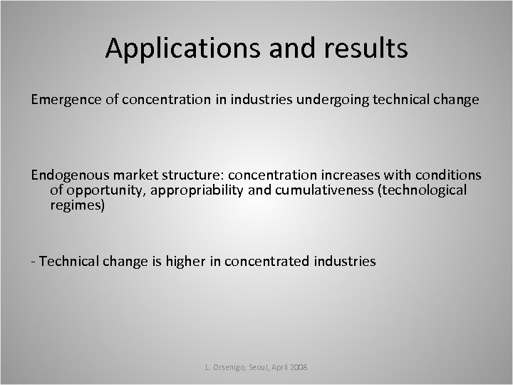 Applications and results Emergence of concentration in industries undergoing technical change Endogenous market structure: