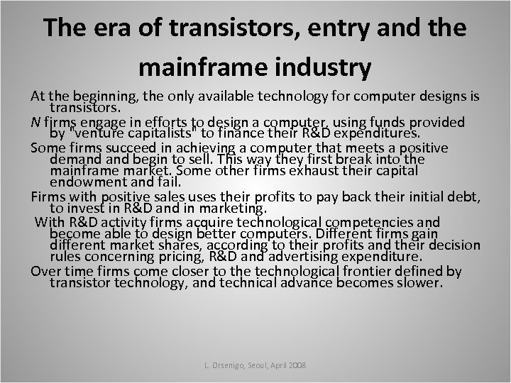 The era of transistors, entry and the mainframe industry At the beginning, the only