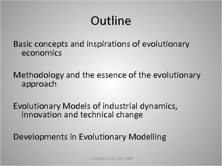 Outline Basic concepts and inspirations of evolutionary economics Methodology and the essence of the