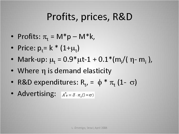 Profits, prices, R&D • • • Profits: t = M*p – M*k, Price: pt=