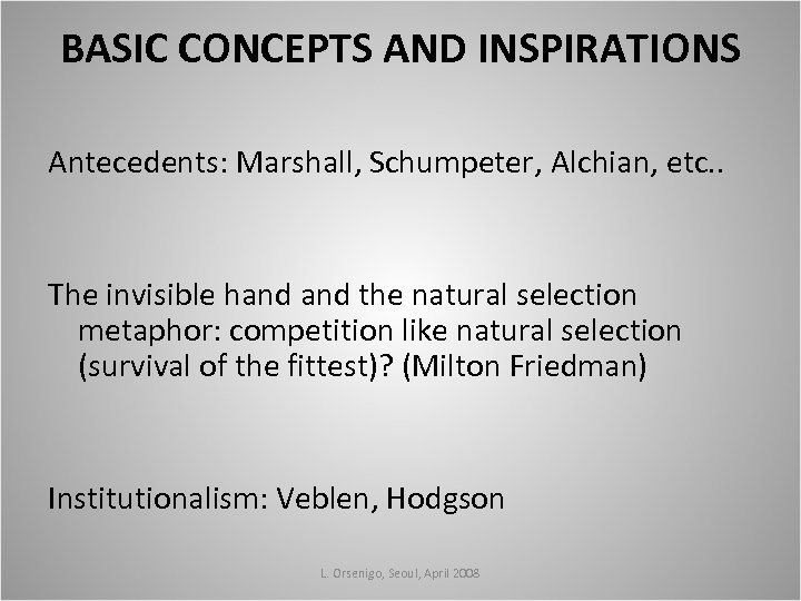 BASIC CONCEPTS AND INSPIRATIONS Antecedents: Marshall, Schumpeter, Alchian, etc. . The invisible hand the