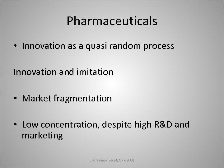 Pharmaceuticals • Innovation as a quasi random process Innovation and imitation • Market fragmentation