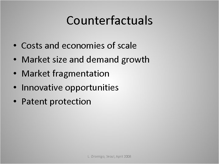 Counterfactuals • • • Costs and economies of scale Market size and demand growth