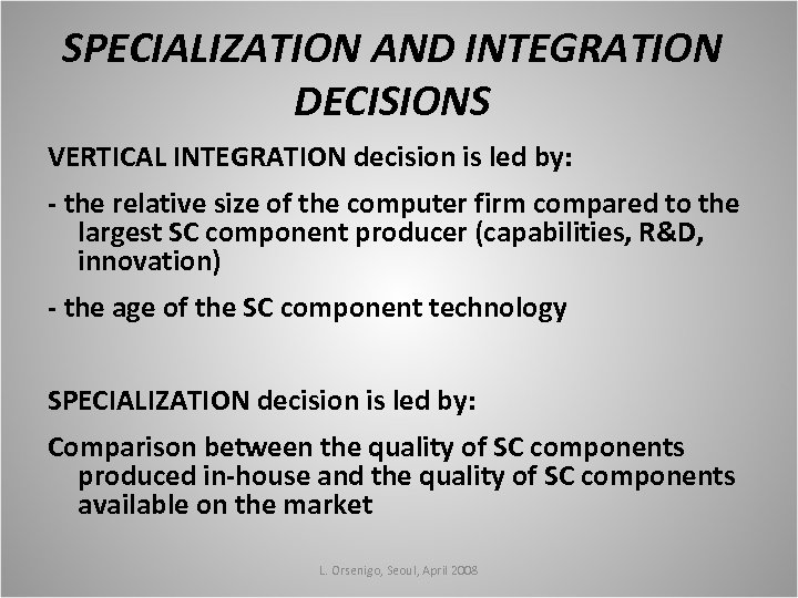 SPECIALIZATION AND INTEGRATION DECISIONS VERTICAL INTEGRATION decision is led by: - the relative size