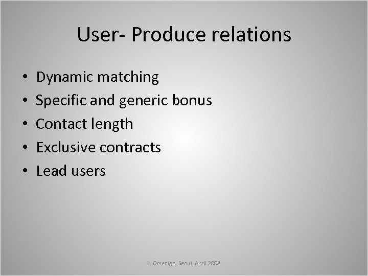 User- Produce relations • • • Dynamic matching Specific and generic bonus Contact length