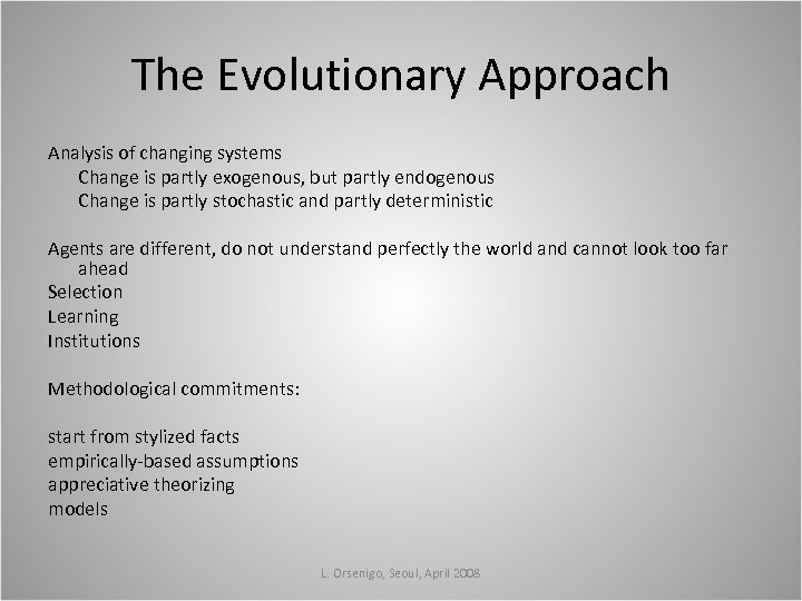 The Evolutionary Approach Analysis of changing systems Change is partly exogenous, but partly endogenous