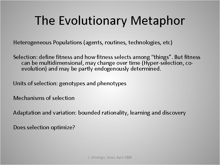 The Evolutionary Metaphor Heterogeneous Populations (agents, routines, technologies, etc) Selection: define fitness and how