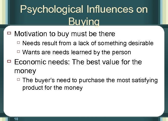 Psychological Influences on Buying ù Motivation to buy must be there ù Needs result