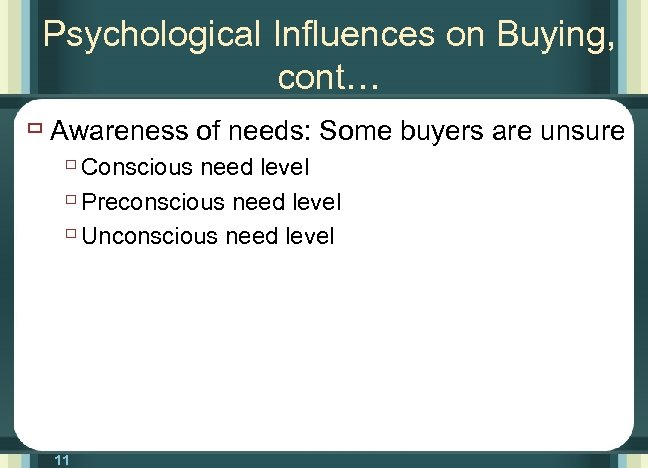 Psychological Influences on Buying, cont… ù Awareness of needs: Some buyers are unsure ù