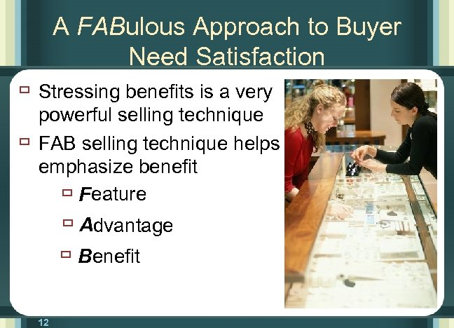 A FABulous Approach to Buyer Need Satisfaction ù Stressing benefits is a very ù