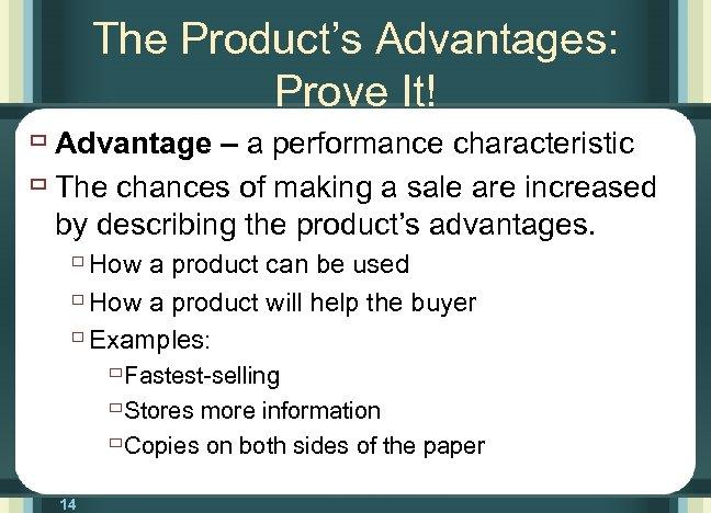 The Product's Advantages: Prove It! ù Advantage – a performance characteristic ù The chances