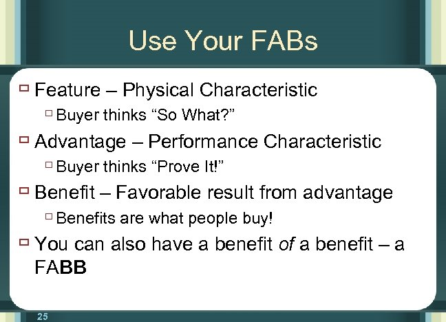 """Use Your FABs ù Feature – Physical Characteristic ù Buyer thinks """"So What? """""""