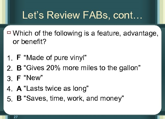 Let's Review FABs, cont… ù Which of the following is a feature, advantage, or