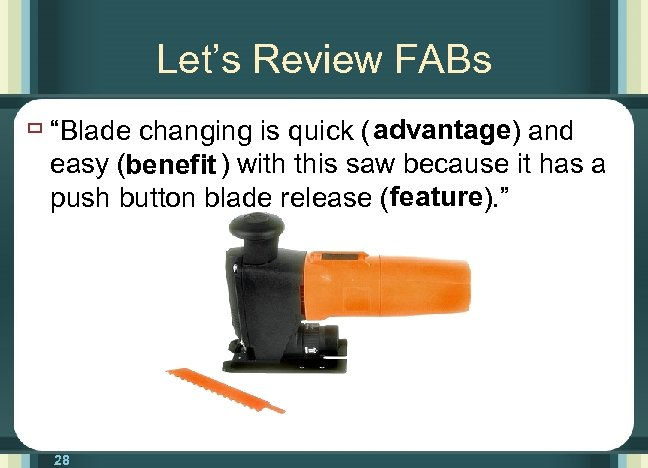 """Let's Review FABs ù """"Blade changing is quick ( advantage) and easy (benefit )"""