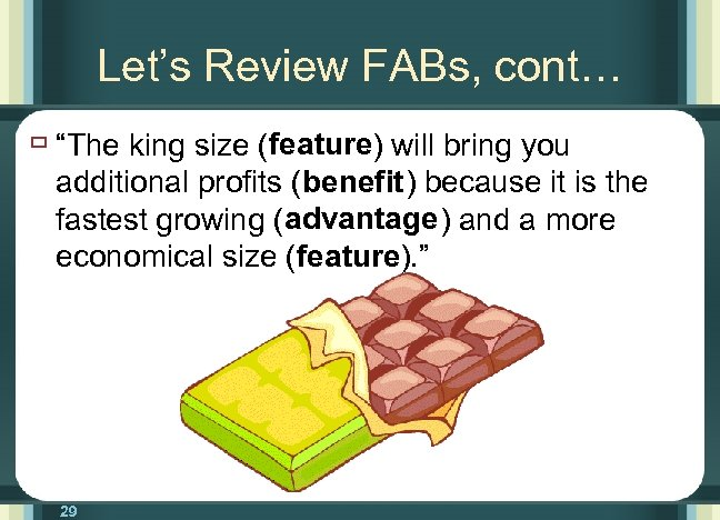 """Let's Review FABs, cont… ù """"The king size (feature) will bring you additional profits"""