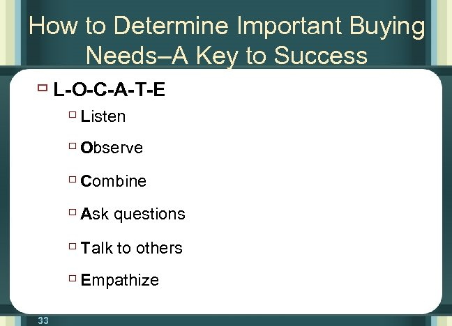 How to Determine Important Buying Needs–A Key to Success ù L-O-C-A-T-E ù Listen ù