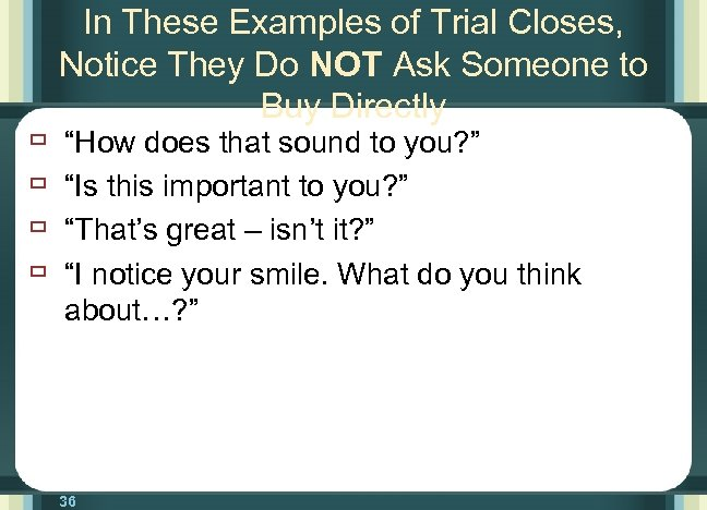 ù ù In These Examples of Trial Closes, Notice They Do NOT Ask Someone