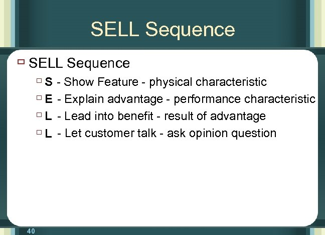 SELL Sequence ù S - Show Feature - physical characteristic ù E - Explain