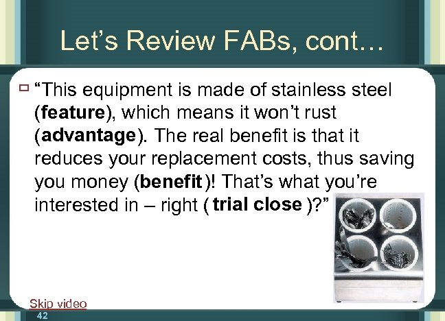 """Let's Review FABs, cont… ù """"This equipment is made of stainless steel (feature), which"""