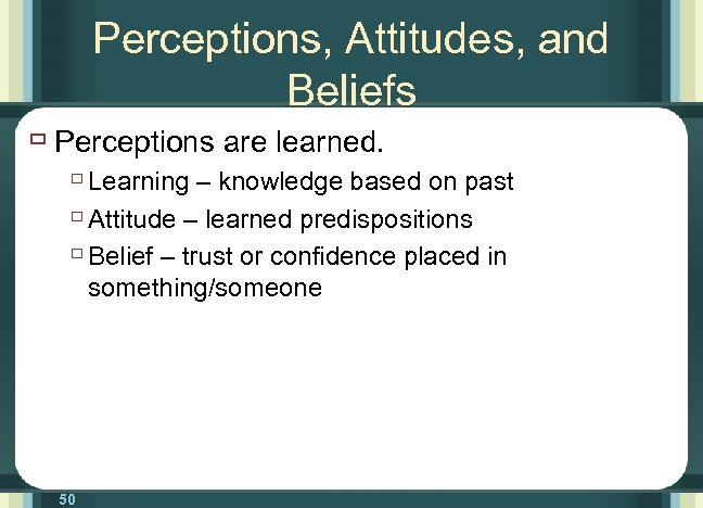 Perceptions, Attitudes, and Beliefs ù Perceptions are learned. ù Learning – knowledge based on