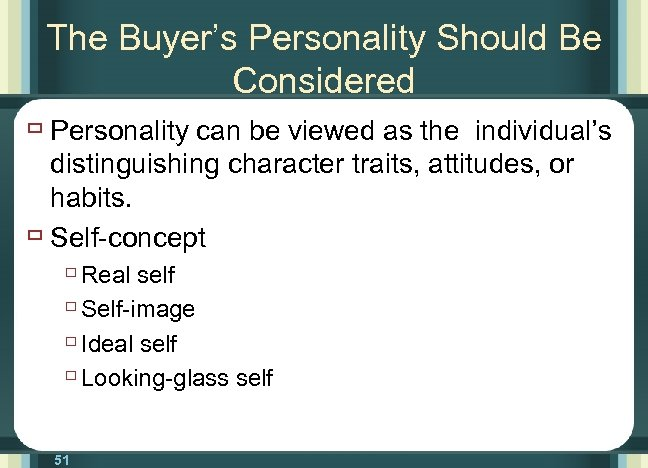 The Buyer's Personality Should Be Considered ù Personality can be viewed as the individual's