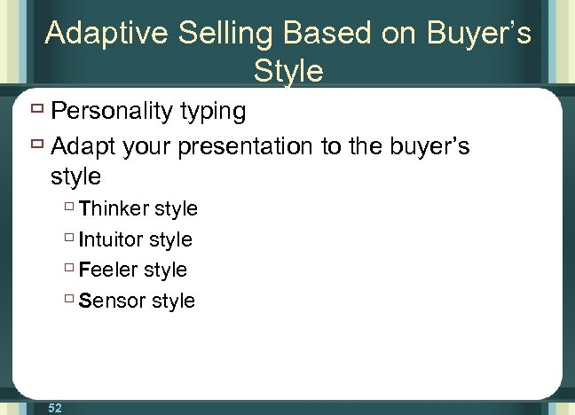 Adaptive Selling Based on Buyer's Style ù Personality typing ù Adapt your presentation to