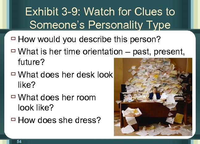 Exhibit 3 -9: Watch for Clues to Someone's Personality Type ù How would you