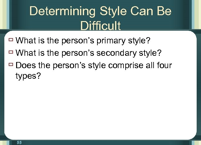 Determining Style Can Be Difficult ù What is the person's primary style? ù What