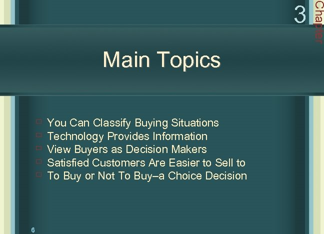Main Topics ù ù ù 6 You Can Classify Buying Situations Technology Provides Information