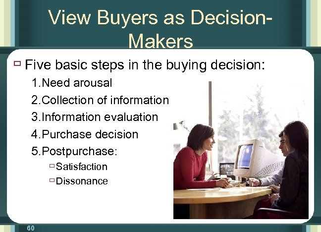 View Buyers as Decision. Makers ù Five basic steps in the buying decision: 1.