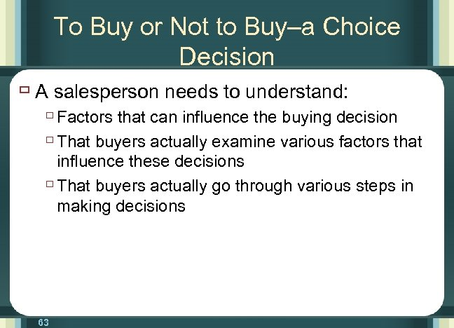 To Buy or Not to Buy–a Choice Decision ù A salesperson needs to understand: