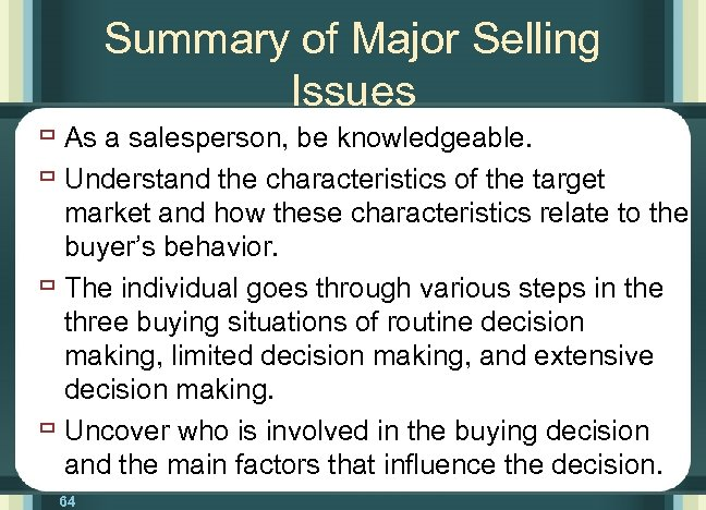 Summary of Major Selling Issues ù As a salesperson, be knowledgeable. ù Understand the