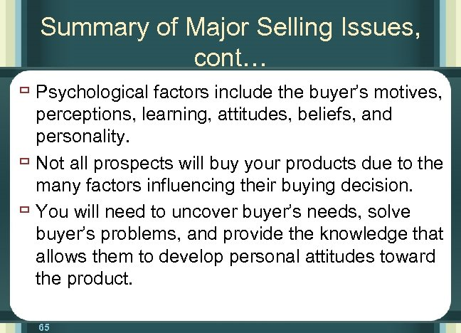 Summary of Major Selling Issues, cont… ù Psychological factors include the buyer's motives, perceptions,