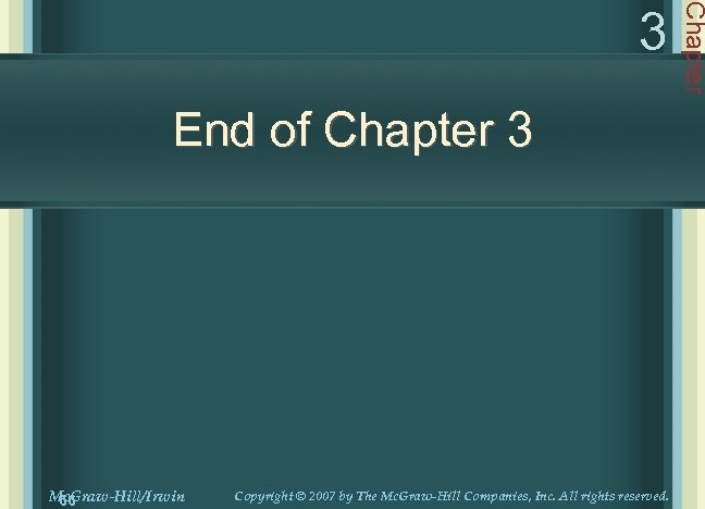 End of Chapter 3 Mc. Graw-Hill/Irwin 66 Copyright © 2007 by The Mc. Graw-Hill