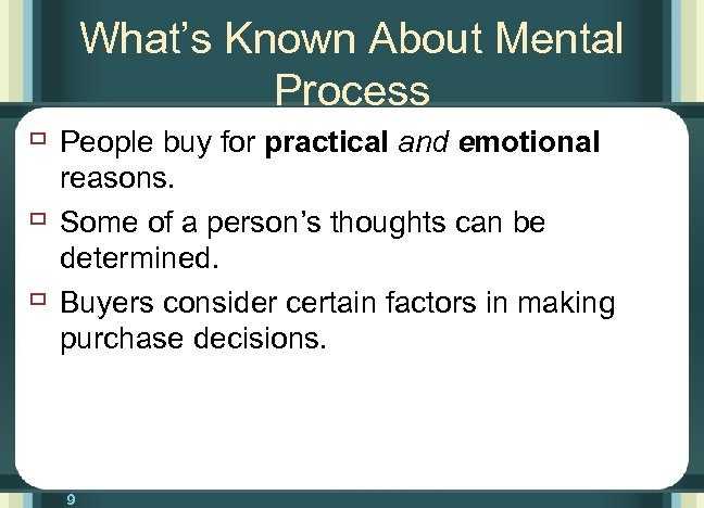 What's Known About Mental Process ù People buy for practical and emotional ù ù