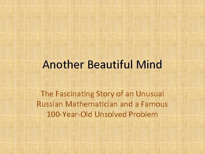 Another Beautiful Mind The Fascinating Story of an Unusual Russian Mathematician and a Famous
